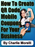 How To Create QR Code® Mobile Coupons For Your Business
