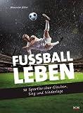 Fußball - Leben: 18 Sportler über Glauben, Sieg und Niederlage