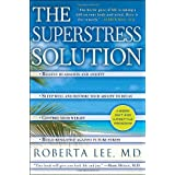 The SuperStress Solution: 4-week Diet and Lifestyle Program ~ Roberta A. Lee