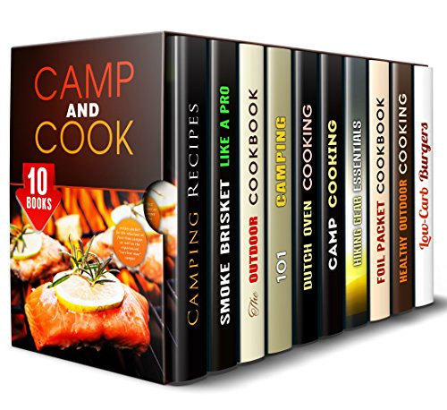 Camp and Cook Box Set (10 in 1): Amazing Camping Meals, Smoker Recipes, Dutch Oven, Foil Packet Cooking, Hiking Gear Essentials by Megan Beck, Veronica Burke, Monica Hamilton, Rose Heller, Alison DiMarco, Sergio Rogers, Rita Hooper, Brittany Lewis