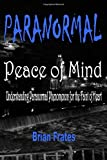 Paranormal Peace of Mind: Understanding Paranormal Phenomenon for the Faint of Heart