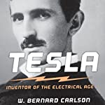 Tesla: Inventor of the Electrical Age | W. Bernard Carlson
