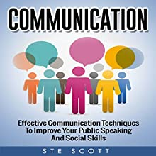 Communication: Effective Communication Techniques to Improve Your Public Speaking and Social Skills Audiobook by Ste Scott Narrated by Mark Rossman
