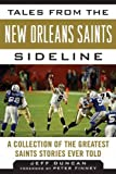 Tales from the New Orleans Saints Sideline: A Collection of the Greatest Saints Stories Ever Told (Tales from the Team)