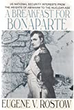 img - for A breakfast for Bonaparte: U.S. national security interests from the Heights of Abraham to the nuclear age book / textbook / text book