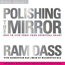 Polishing the Mirror  by Ram Dass, Rameshwar Das Narrated by Ram Dass, Rameshwar Das
