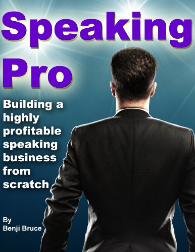 Speaking Pro: Build A Speaking Business From Scratch And Get Paid Speaking Gigs