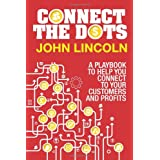 Connect the Dots: A Playbook to Help You Connect to Your Customers and Profits ~ John Lincoln