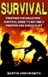 Survival: Prepping for Disasters - Survival Guide to become a Prepper and Survivalist (Disaster Preparedness, SHTF, Disaster Relief)