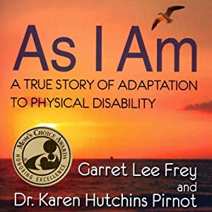 As I Am: A True Story of Adaptation to Physical Disability | [Garret Lee Frey, Dr. Karen Hutchins Pirnot]