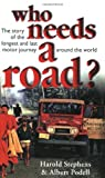 img - for Who Needs a Road?: The Story of the Longest and Last Motor Journey Around the World by Harold Stephens and Albert Podell(June 1, 1999) Paperback book / textbook / text book