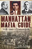 img - for Manhattan Mafia Guide: Hits, Homes & Headquarters (NY) book / textbook / text book