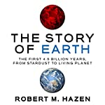 The Story of Earth: The First 4.5 Billion Years, from Stardust to Living Planet | Robert M. Hazen
