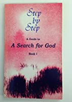 Step By Step, a Guide to a Search for God,…