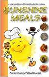 img - for Sunshine Meals - 2011 Edition: A Solar Cookbook with Mouthwatering Recipes book / textbook / text book