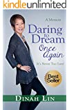 DARING TO DREAM ONCE AGAIN: It's Never Too Late!