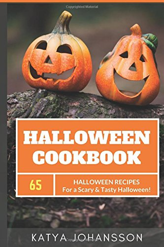 Halloween Cookbook: 65 Halloween Recipes For A Scary & Tasty Halloween by Katya Johansson