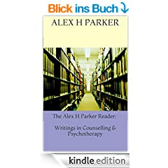 The Alex H Parker Reader: Writings in Counselling & Psychotherapy (English Edition)