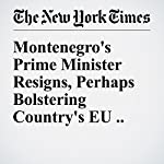Montenegro's Prime Minister Resigns, Perhaps Bolstering Country's EU Hopes | Andrew Macdowall