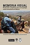 Memoria Visual / Visual memory: Producción y enseñanza de la antropología visual universitaria en México / Production and teaching university visual anthropology in Mexico: 1 (Coleccion Emic)