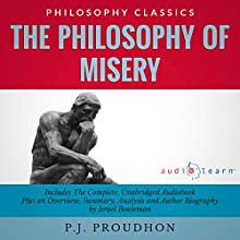 The Philosophy of Misery: The Complete Work Plus an Overview, Summary, Analysis and Author Biography (       UNABRIDGED) by P. J. Proudhon, Israel Bouseman Narrated by Carrie Steele