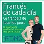 Francés de cada día [Everyday French]: La manera más sencilla de iniciarse en la lengua francesa |  Pons Idiomas
