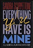 Everything You Have Is Mine (Lauren Laurano Mystery) (0316776467) by Scoppettone, Sandra