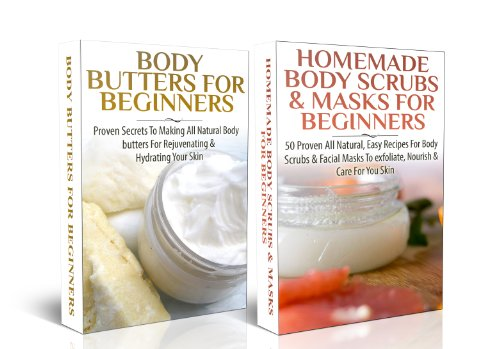 BOX SET #6: Body Butters For Beginners & Homemade Body Scrubs & Masks For Beginners( (Body Scrubs, Soap Making, Body Butters, Exfoliating, Moisturizing ... Lotions, Bath Salts, Perfumes, Creams)