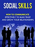 img - for Social Skills - How To Communicate Effectively To Build Trust And Grow Your Relationships (Social Skills, Communications) book / textbook / text book