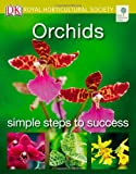 Royal Horticultural Society Orchids (RHS Simple Steps to Success)