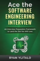 Ace the Software Engineering Interview: An Interview Preparation Framework to Land the Job You Will Love Front Cover