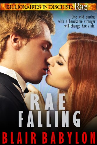 Free Kindle Book : Rae Falling, A Romance, Episode 1 of Billionaires in Disguise: Rae