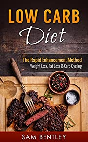 Low Carb Diet: The Rapid Enhancement Method- Weight Loss, Fat Loss & Carb Cycling (Intermittent Fasting, Fasting, Belly Fat, Ketogenic, Low Calorie, High Fat, Weight Management Book 1)