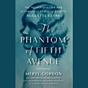 The Phantom of Fifth Avenue: The Mysterious Life and Scandalous Death of Heiress Huguette Clark | [Meryl Gordon]