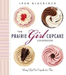 The Prairie Girl Cupcake Cookbook: Li...