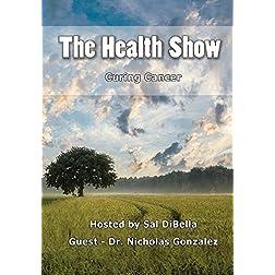 The Health Show - Dr. Nicholas Gonzalez: Curing Cancer
