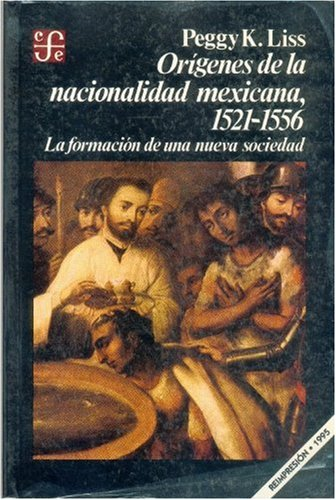 Or genes de la nacionalidad mexicana, 1521-1556: la formaci n de una nueva sociedad (Seccibon de Obras de Historia) (Spanish Edition)