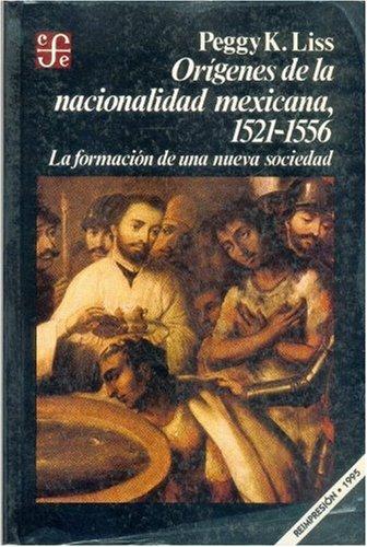 Or genes de la nacionalidad mexicana, 1521-1556: la formaci n de una nueva sociedad (Seccibon de Obras de Historia) (Spanish Edition)