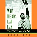 When the Boys Came Back: Baseball in 1946 | Frederick Turner