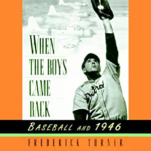 When the Boys Came Back: Baseball in 1946 | [Frederick Turner]