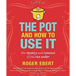The Pot and How to Use It: The Mystery and Romance of the Rice Cooker by Ebert, Roger (September 21, 2010) Paperback