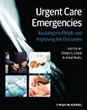 img - for Urgent Care Emergencies: Avoiding the Pitfalls and Improving the Outcomes book / textbook / text book