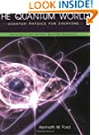 The Quantum World: Quantum Physics fo...