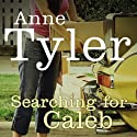 Searching for Caleb (       UNABRIDGED) by Anne Tyler Narrated by Angele Masters