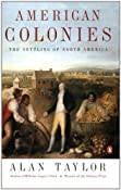 Amazon.com: American Colonies: The Settling of North America (The Penguin History of the United States, Volume1) (Hist of the USA) (9780142002100): Alan Taylor: Books