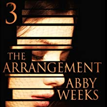 The Arrangement 3: The Arrangement, Book 3 (       UNABRIDGED) by Abby Weeks Narrated by Bailey Varness