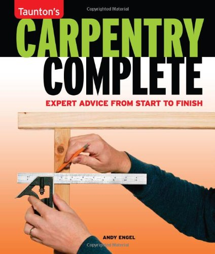Carpentry Complete: Expert Advice from Start to Finish (Taunton's Complete) PDF