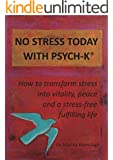 NO STRESS TODAY WITH PSYCH-K�: How to transform stress into vitality, peace and a stress-free fulfilling life (English Edition)
