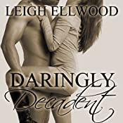 Daringly Decadent: A BBW Erotic Romance: Dareville Series | [Leigh Ellwood]