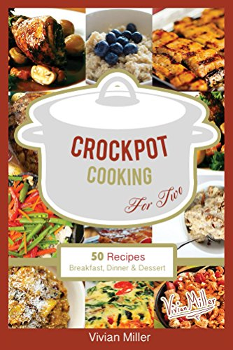 Crockpot Cooking For Two: 50 Recipes - Breakfast, Dinner & Dessert (The Best Crockpot Recipes Book 1) by Vivian Miller